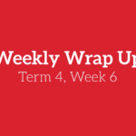 Weekly Wrap Up – Week 6, Term 4