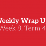 Weekly Wrap Up – Term 4, Week 8