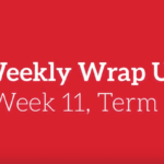 Weekly Wrap Up – Week 11, Term 1