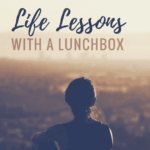 Life Lessons With A Lunchbox