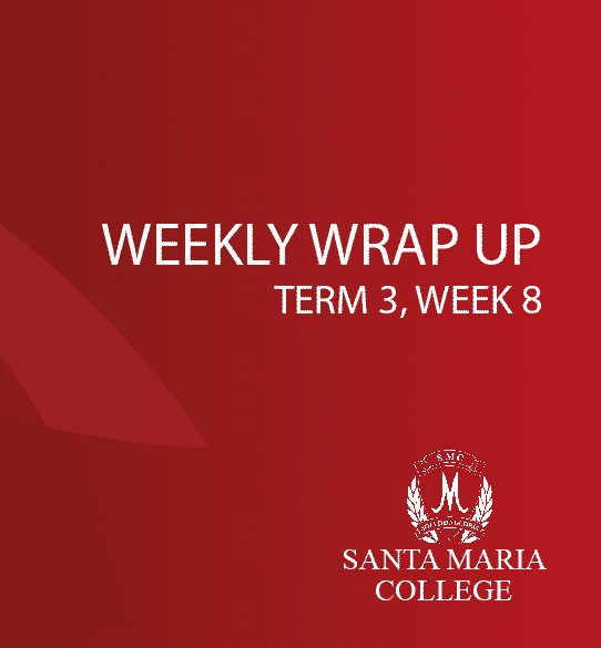 weekly wrap up term 3 week 8 2018 santa maria college